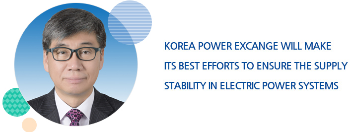 KOREA POWER EXCANGE WILL MAKE ITS BEST EFFORTS TO ENSURE THE SUPPLY STABILITY IN ELECTRIC POWER SYSTEMS